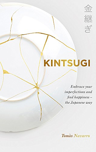 Kintsugi: Embrace your imperfections and find happiness - the Japanese way: Heal your life, repair...