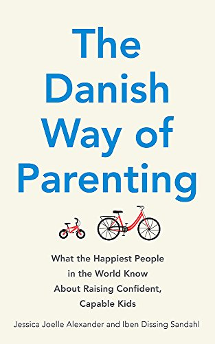 The Danish Way of Parenting: What the Happiest People in the World Know About Raising Confident,...