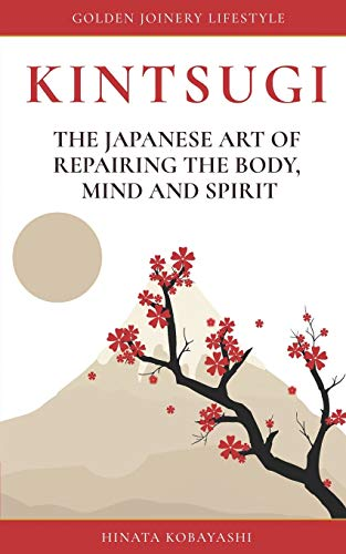 KINTSUGI - The Japanese art of repairing the body, mind and spirit: Golden Joinery Lifestyle