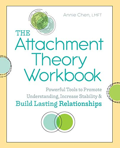 The Attachment Theory Workbook: Powerful Tools to Promote Understanding, Increase Stability, and...