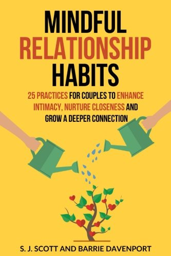 Mindful Relationship Habits: 25 Practices for Couples to Enhance Intimacy, Nurture Closeness, and...