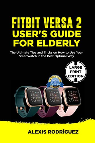FITBIT VERSA 2 USER'S GUIDE FOR ELDERLY: The Ultimate Tips and Tricks on How to Use Your Smartwatch...