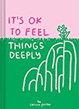 It's OK to Feel Things Deeply: (Uplifting Book for Women; Feel-Good Gift for Women; Books to Help...