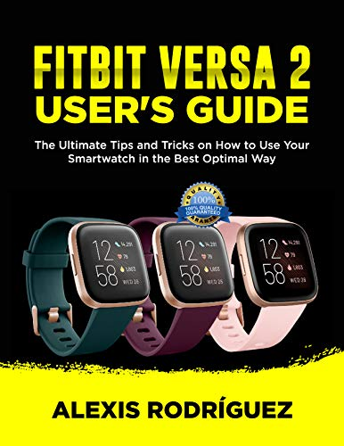 FITBIT VERSA 2 USER'S GUIDE: The Ultimate Tips and Tricks on How to Use Your Smartwatch in the Best...