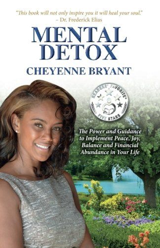 Mental Detox: The Power and Guidance to Implement Peace, Joy, Balance, and Financial Abundance in...