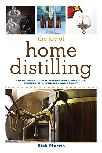 The Joy of Home Distilling: The Ultimate Guide to Making Your Own Vodka, Whiskey, Rum, Brandy,...