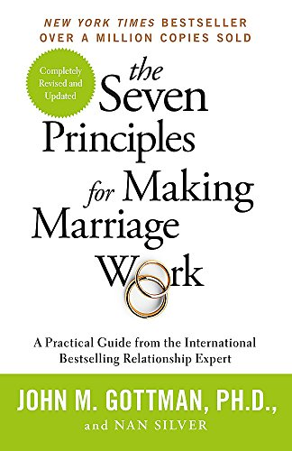 The Seven Principles For Making Marriage Work: A practical guide from the international bestselling...