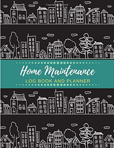 Home Maintenance Log Book and Planner: Home Repair Log, Month by Month Home Maintenance, Home...