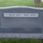 """Sem ti povedal, da sem bolan."""